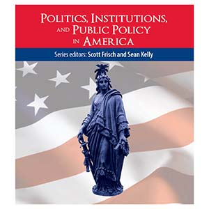 Politics, Institutions, and Public Policy in America