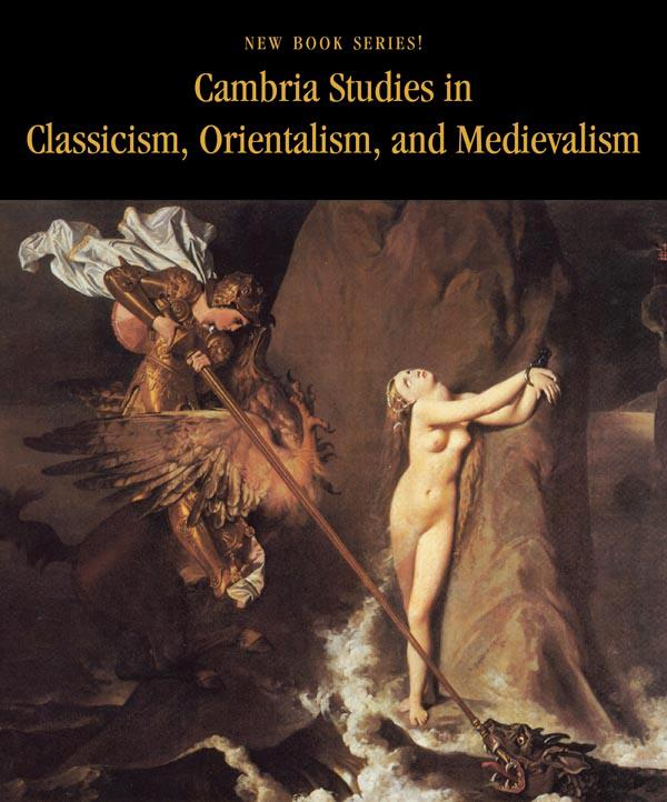 Cambria Studies in Classicism, Orientalism, and Medievalism