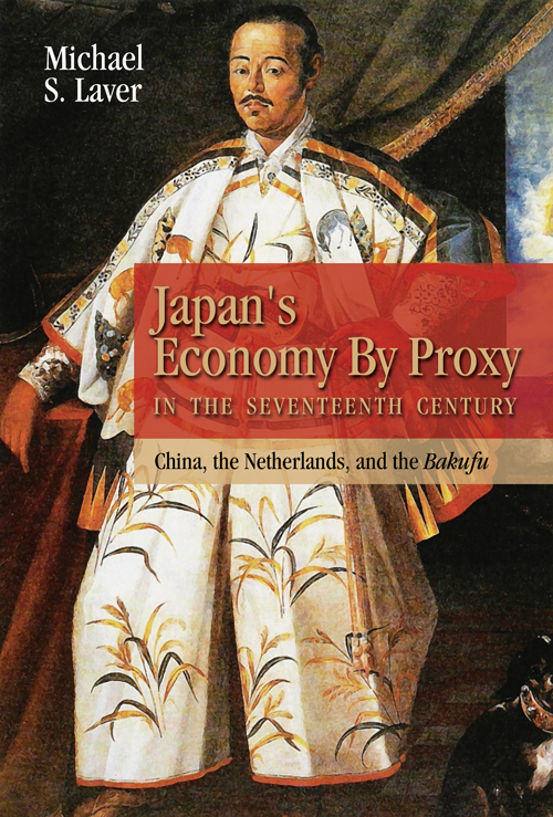 Japan's Economy by Proxy in the Seventeenth Century: China, the Netherlands, and the Bakufu