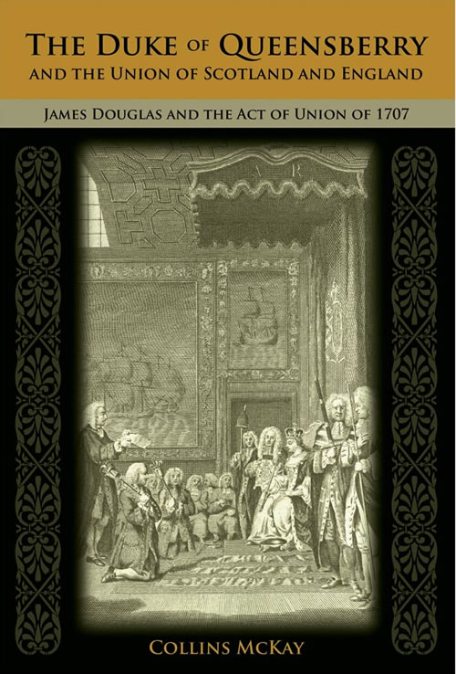 The Duke of Queensberry and the Union of Scotland and England: James Douglas and the Act of Union of 1707