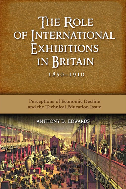 Front Cover The Role of International Exhibitions in Britain, 1850–1910: Perceptions of Economic Decline and the Technical Education Issue