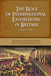 The Role of International Exhibitions in Britain, 1850–1910: