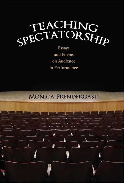 Teaching Spectatorship: Essays and Poems on Audience in Performance