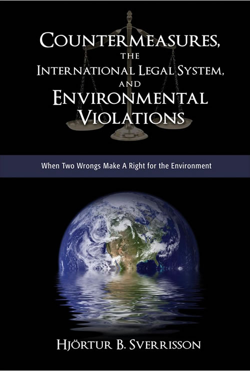 Countermeasures, the International Legal System, and Environmental Violations: When Two Wrongs Make A Right for the Environment