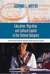 Education, Migration, and Cultural Capital in the Chinese Diaspora: Transnational Students Between Hong Kong and Canada