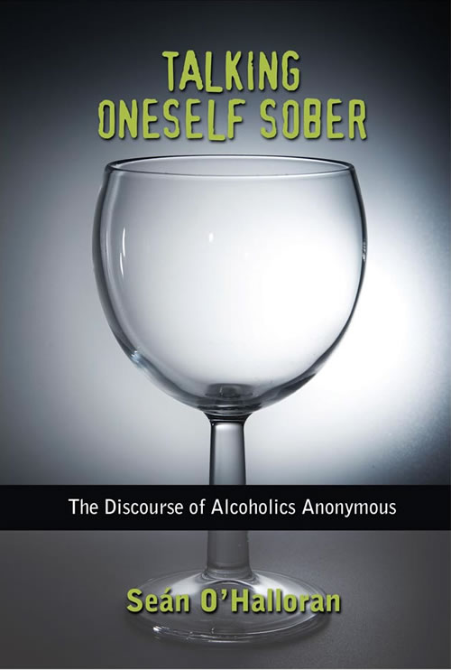 Talking Oneself Sober:  The Discourse of Alcoholics Anonymous