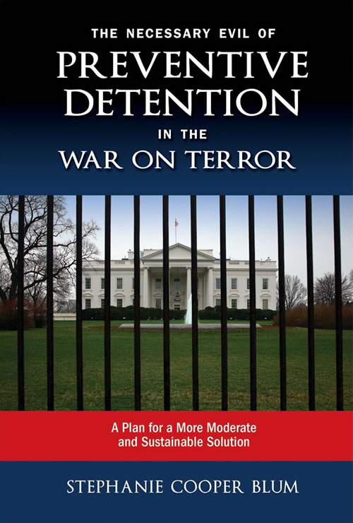 The Necessary Evil of Preventive Detention in the War on Terror: A Plan for a More Moderate and Sustainable Solution