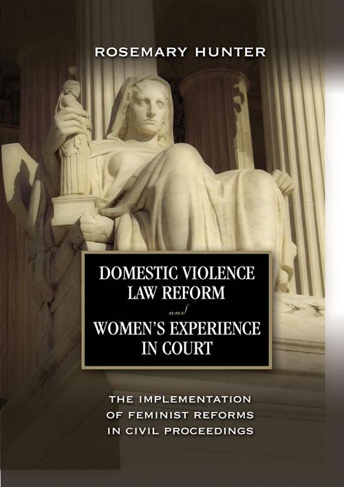 Front Cover Domestic Violence Law Reform and Women's Experience in Court: The Implementation of Feminist Reforms in Civil Proceedings