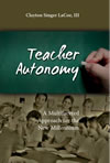 Teacher Autonomy:  A Multifaceted Approach for the New Millennium