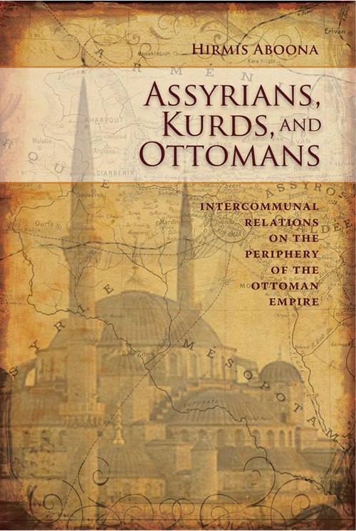 Front Cover Assyrians, Kurds, and Ottomans: Intercommunal Relations on the Periphery of the Ottoman Empire