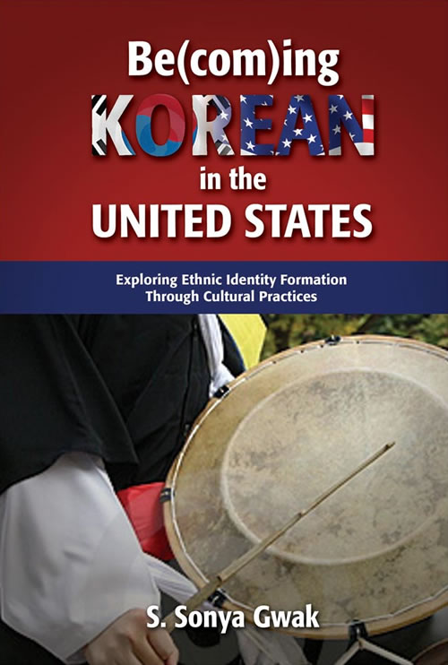 Front Cover Be(com)ing Korean in the United States: Exploring Ethnic Identity Formation Through Cultural Practices