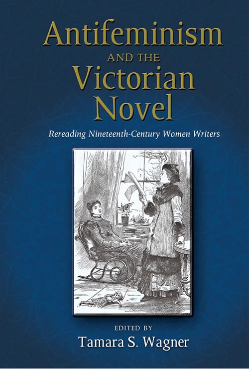Antifeminism and the Victorian Novel: Rereading Nineteenth-Century Women Writers
