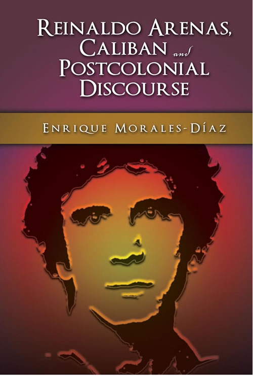 Reinaldo Arenas, Caliban, and Postcolonial Discourse
