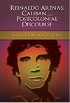 Reinaldo Arenas, Caliban, and Postcolonial Discourse
