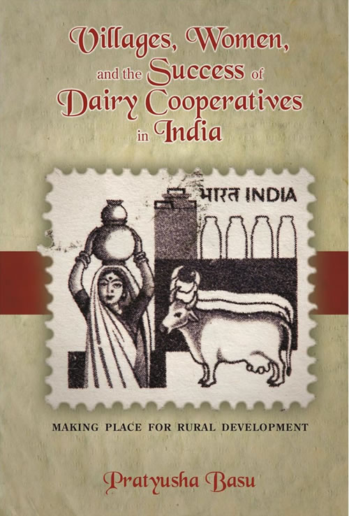 Front Cover Villages, Women, and the Success of Dairy Cooperatives in India: Making Place for Rural Development