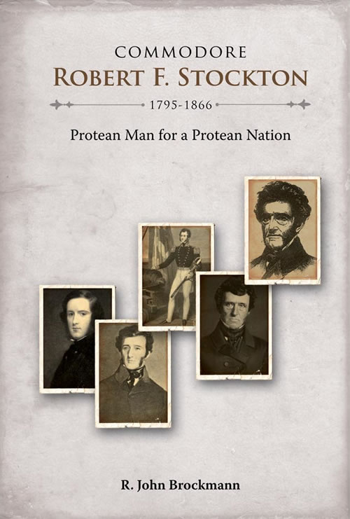 Front Cover Commodore Robert F. Stockton, 1795–1866: Protean Man for a Protean Nation