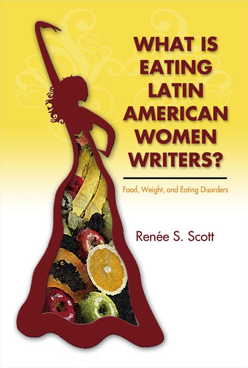Front Cover What Is Eating Latin American Women Writers: Food, Weight, and Eating Disorders