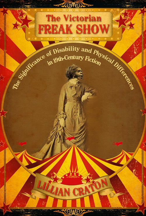 The Victorian Freak Show:  The Significance of Disability and Physical Differences in 19th-Century Fiction
