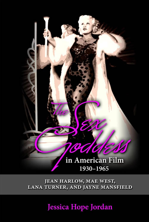 The Sex Goddess in American Film, 1930–1965: Jean Harlow, Mae West, Lana Turner, and Jayne Mansfield