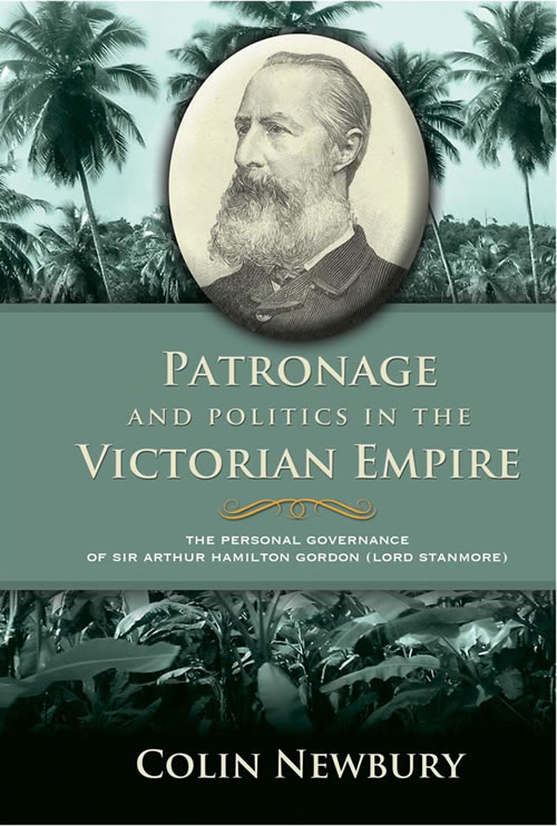 Patronage and Politics in the Victorian Empire: The Personal Governance of Sir Arthur Hamilton Gordon (Lord Stanmore)