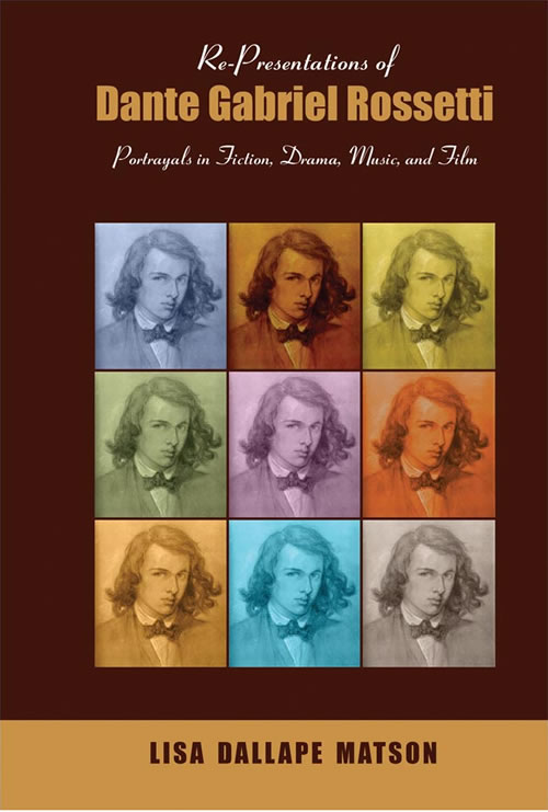 Re-Presentations of Dante Gabriel Rossetti: Portrayals in Fiction, Drama, Music, and Film