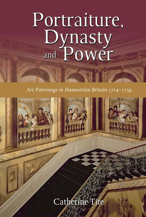 Front Cover Portraiture, Dynasty and Power: Art Patronage in Hanoverian Britain, 1714–1759