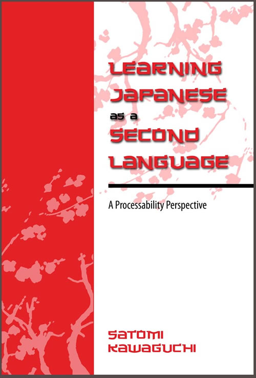 Front Cover Learning Japanese as a Second Language: A Processability Perspective