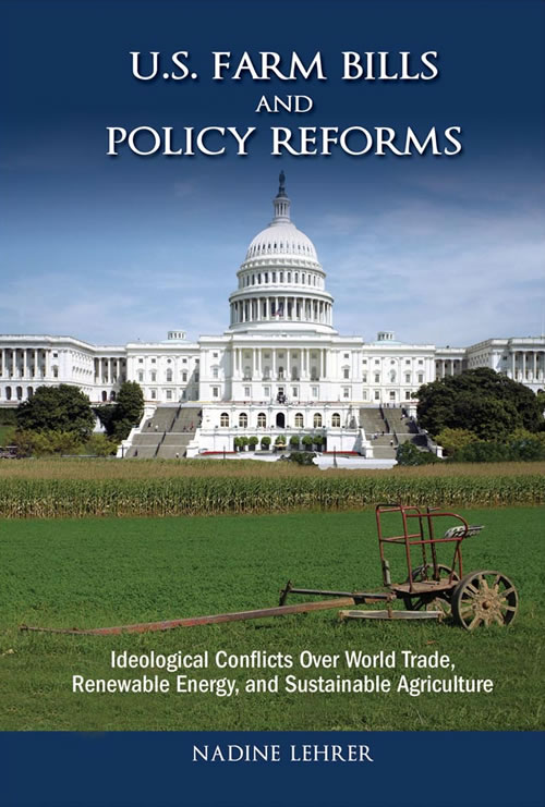 Front Cover U.S. Farm Bills and Policy Reforms: Ideological Conflicts Over World Trade, Renewable Energy, and Sustainable Agriculture