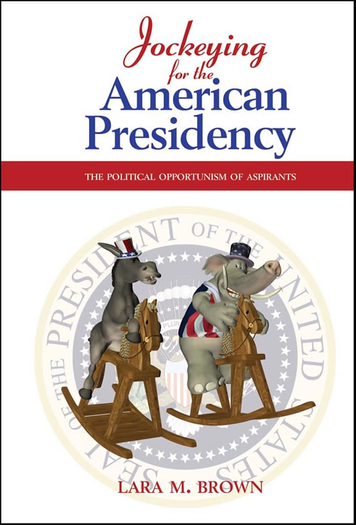 Front Cover Jockeying for the American Presidency: The Political Opportunism of Aspirants