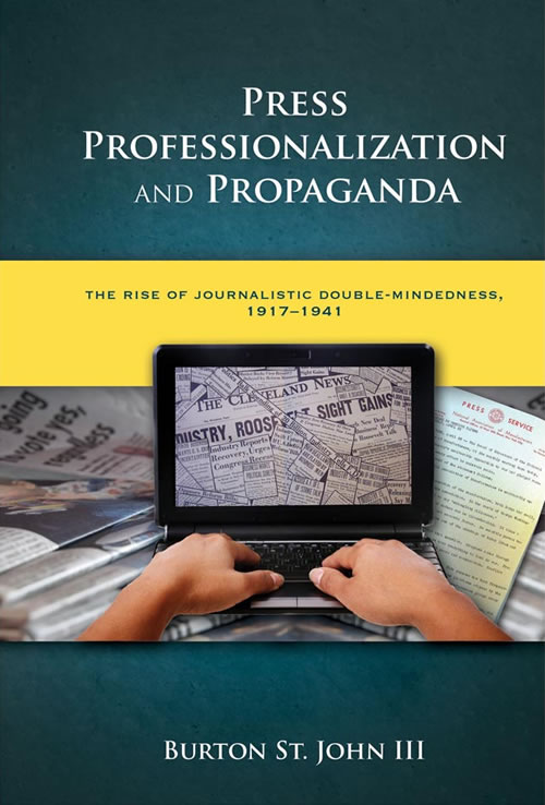 Press Professionalization and Propaganda: The Rise of Journalistic Double-Mindedness, 1917–1941