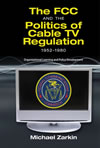 The FCC and the Politics of Cable TV Regulation, 1952-1980: