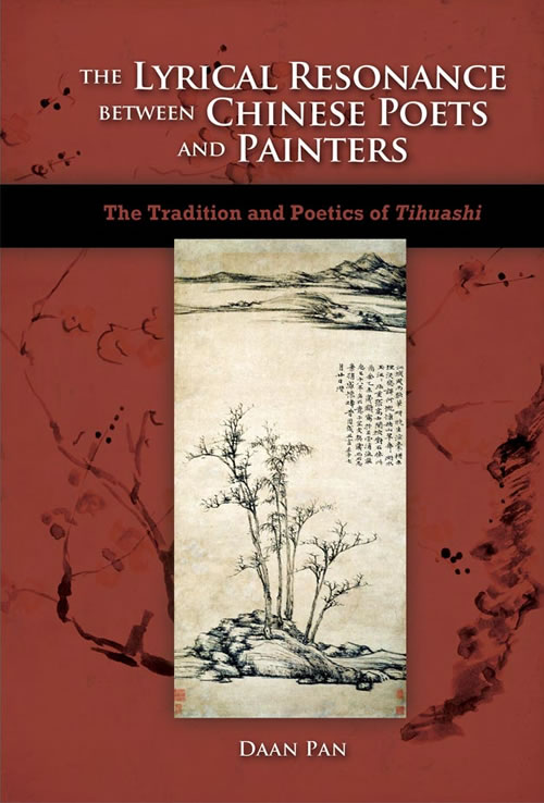 Front Cover The Lyrical Resonance Between Chinese Poets and Painters: The Tradition and Poetics of Tihuashi