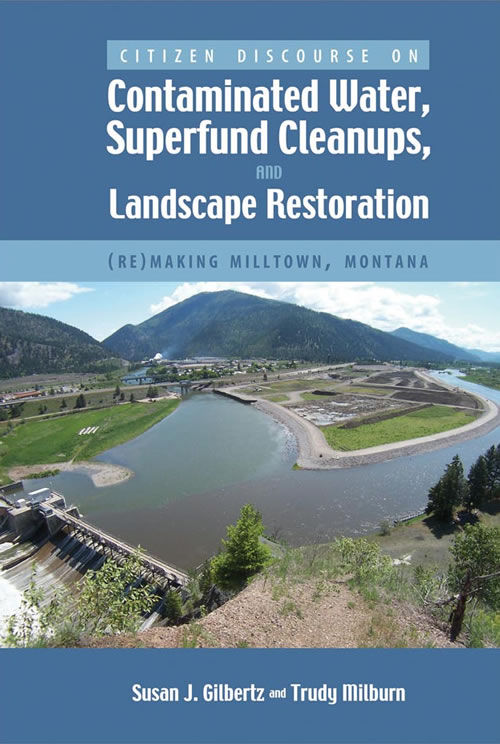 Front Cover Citizen Discourse on Contaminated Water, Superfund Cleanups, and Landscape Restoration: (Re)making Milltown, Montana