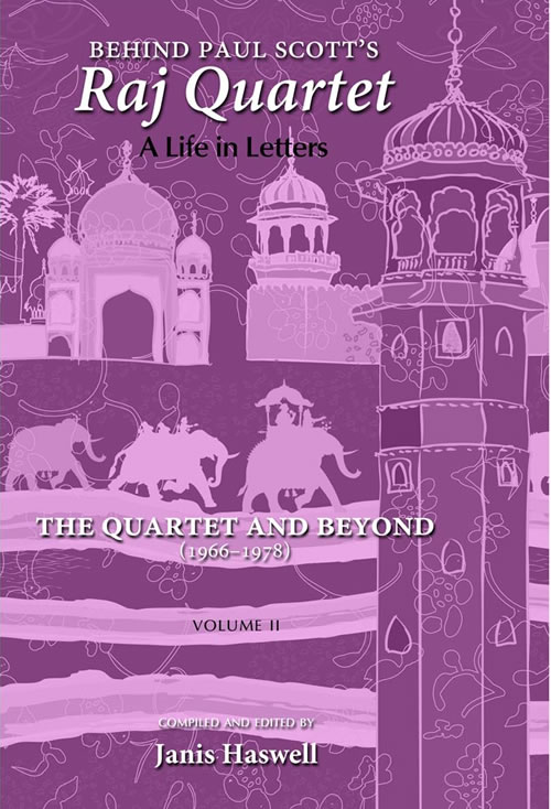 Behind Paul Scott's Raj Quartet: A Life in Letters: Volume II: The Quartet and Beyond: 1966–1978