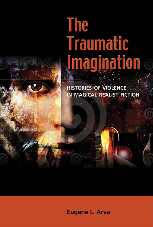 Front Cover The Traumatic Imagination: Histories of Violence in Magical Realist Fiction