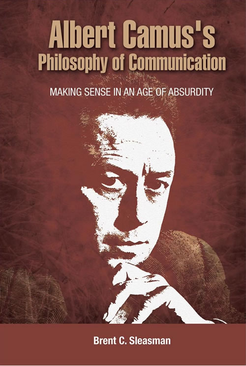 Front Cover Albert Camus's Philosophy of Communication: Making Sense in an Age of Absurdity