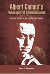 Albert Camus's Philosophy of Communication:  Making Sense in an Age of Absurdity