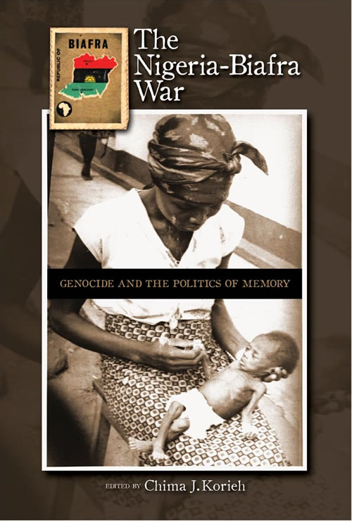 Front Cover The Nigeria-Biafra War: Genocide and the Politics of Memory
