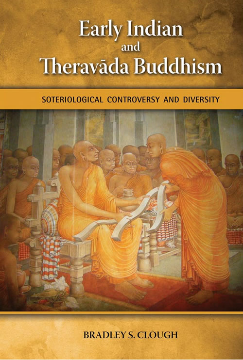 Front Cover Early Indian and Theravada Buddhism: Soteriological Controversy and Diversity