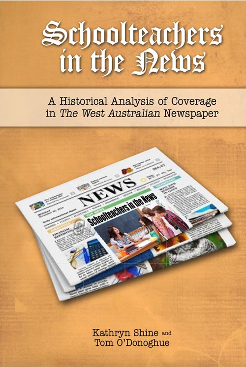 Front Cover Schoolteachers in the News: A Historical Analysis of Coverage in The <i>West Australian</i> Newspaper