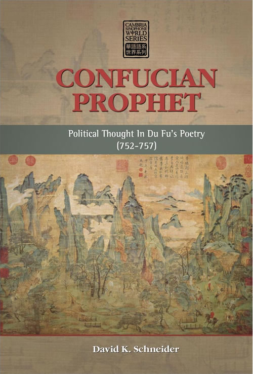 Confucian Prophet:  Political Thought In Du Fu's Poetry (752–757)