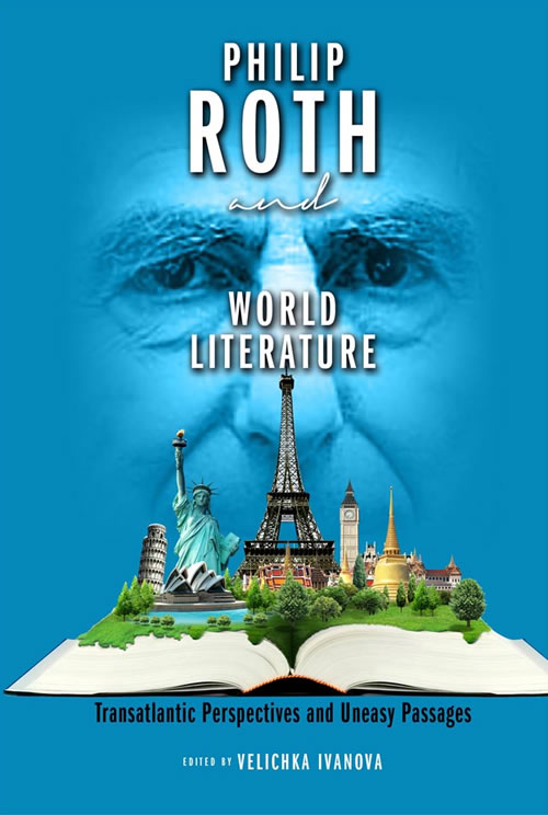 Philip Roth and World Literature: Transatlantic Perspectives and Uneasy Passages