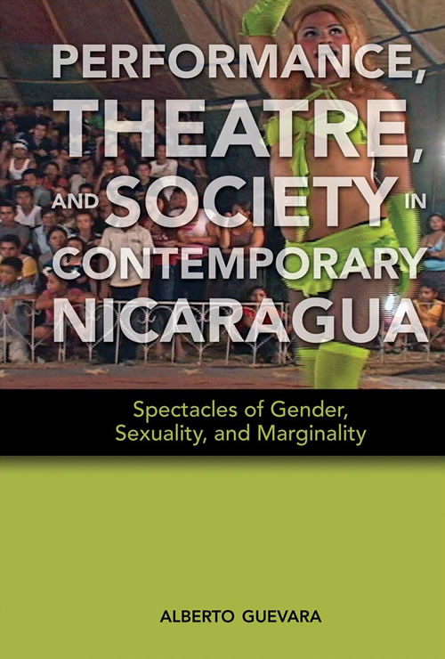 Front Cover Performance, Theatre, and Society in Contemporary Nicaragua: Spectacles of Gender, Sexuality, and Marginality