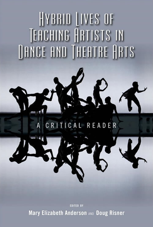 Hybrid Lives of Teaching Artists  in Dance and Theatre Arts: A Critical Reader
