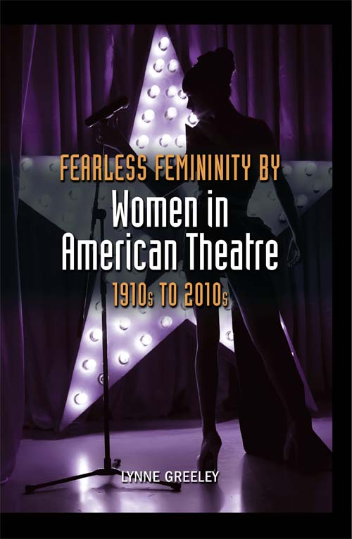 Fearless Femininity by Women in American Theatre (1910s to 2010s)