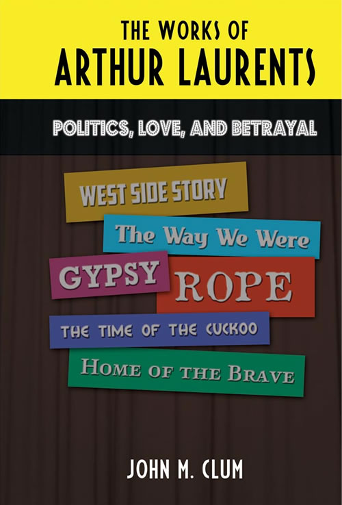 The Works of Arthur Laurents: Politics, Love, and Betrayal