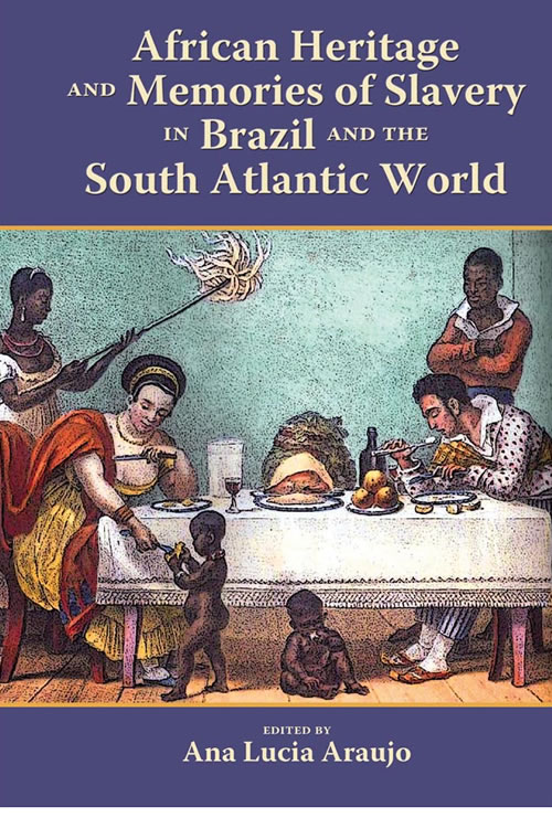 Front Cover African Heritage and Memories of Slavery in Brazil and the South Atlantic World