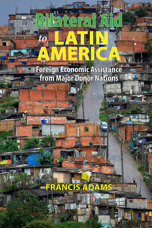 Front Cover Bilateral Aid to Latin America: Foreign Economic Assistance from  Major Donor Nations