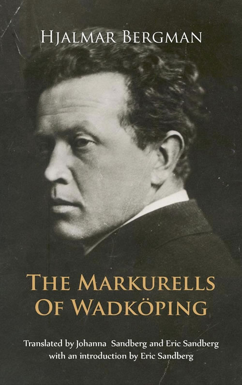 Front Cover The Markurells of Wadköping by Hjalmar Bergman Translated by Johanna Sandberg and Eric Sandberg
