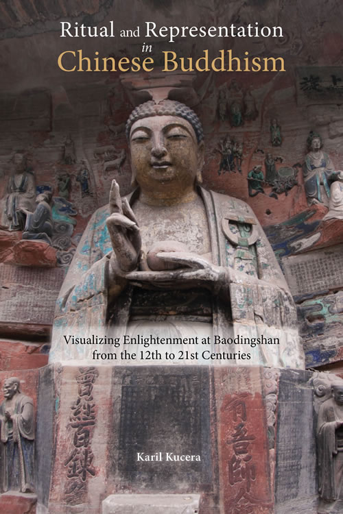Front Cover Ritual and Representation in Chinese Buddhism: Visualizing Enlightenment at Baodingshan from the 12th to 21st Centuries